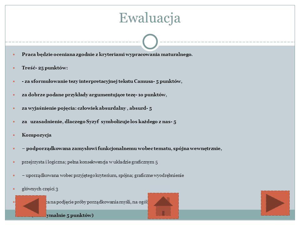 Ewaluacja Praca będzie oceniana zgodnie z kryteriami wypracowania maturalnego. Treść- 25 punktów: