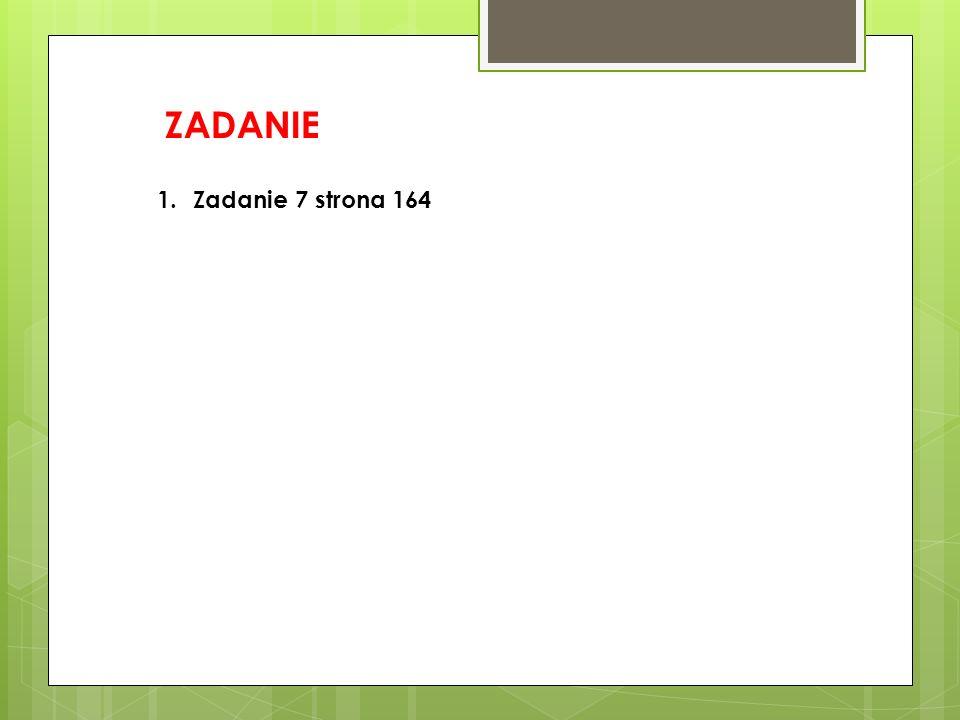 ZADANIE Zadanie 7 strona 164