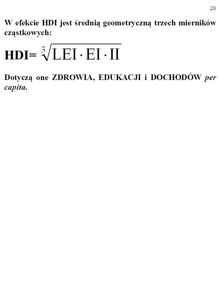 W efekcie HDI jest średnią geometryczną trzech mierników cząstkowych: