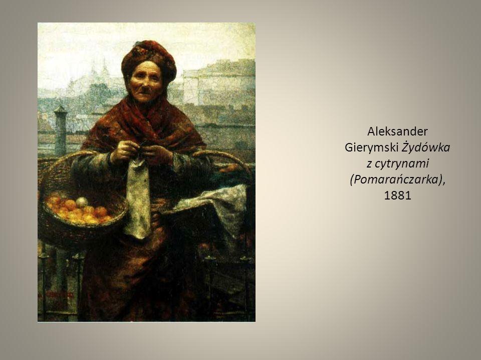Aleksander Gierymski Żydówka z cytrynami (Pomarańczarka), 1881