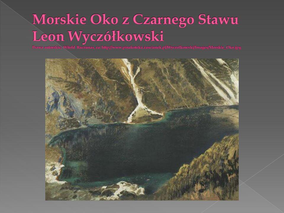 Morskie Oko z Czarnego Stawu Leon Wyczółkowski Prawa autorskie: Witold Raczunas, za: http://www.pinakoteka.zascianek.pl/Wyczolkowski/Images/Morskie_Oko.jpg