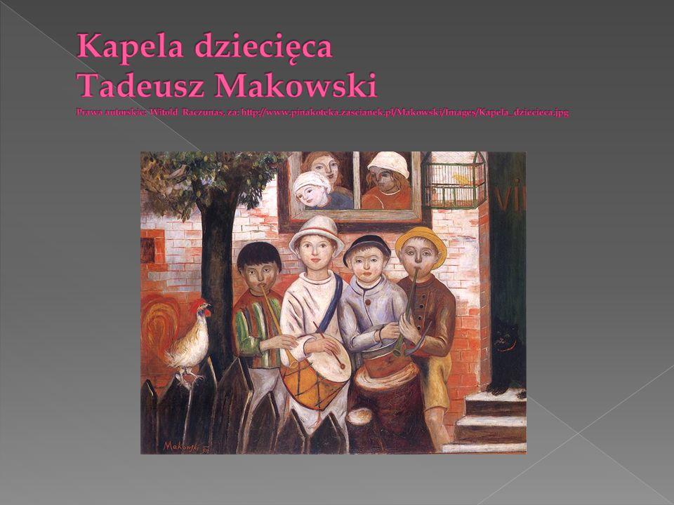 Kapela dziecięca Tadeusz Makowski Prawa autorskie: Witold Raczunas, za: http://www.pinakoteka.zascianek.pl/Makowski/Images/Kapela_dziecieca.jpg