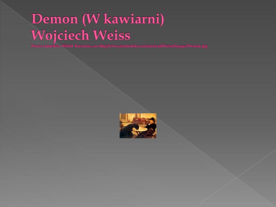 Demon (W kawiarni) Wojciech Weiss Prawa autorskie: Witold Raczunas, za: http://www.pinakoteka.zascianek.pl/Weiss/Images/Demon.jpg
