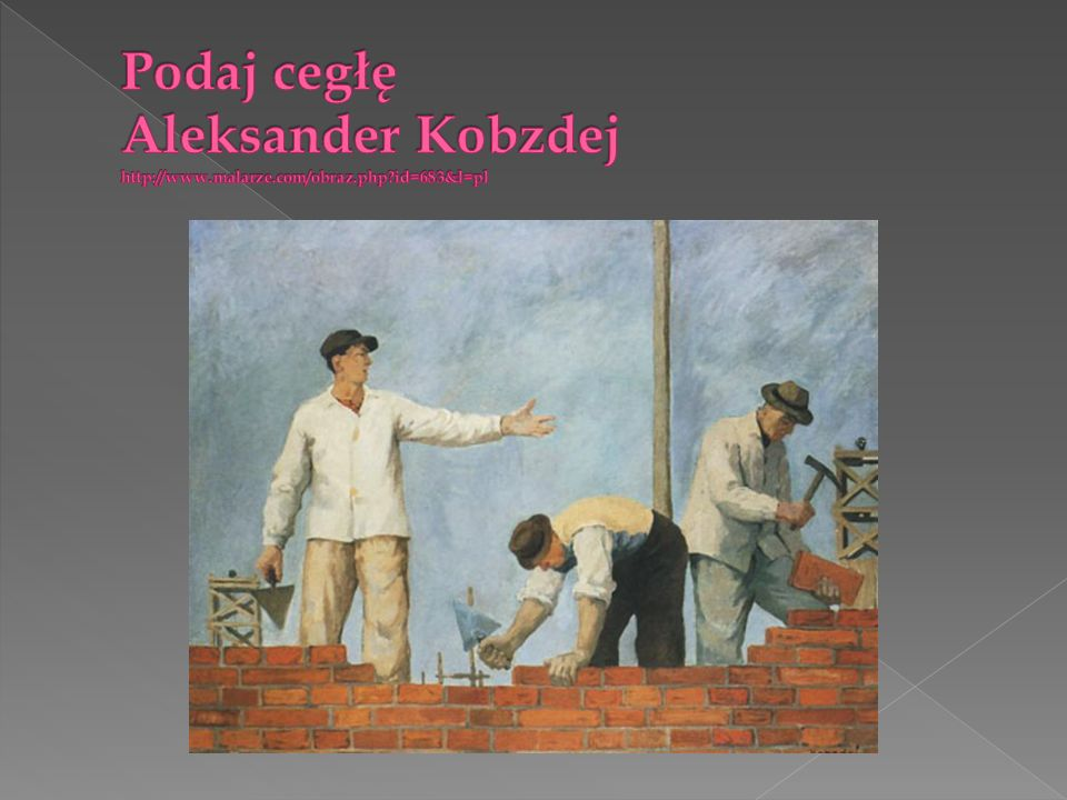 Podaj cegłę Aleksander Kobzdej http://www. malarze. com/obraz. php
