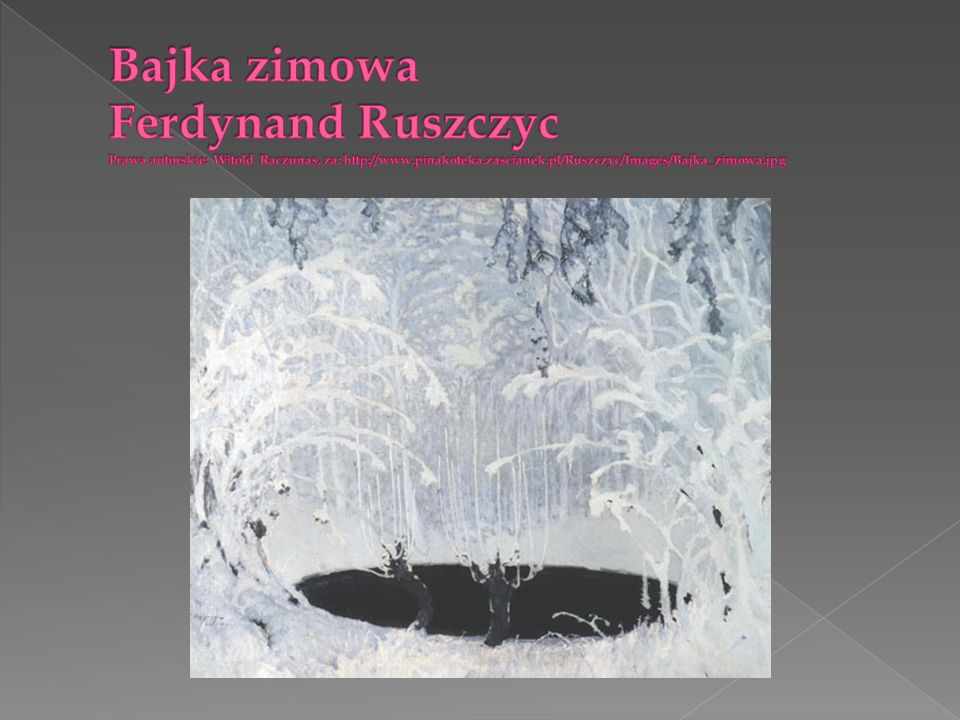 Bajka zimowa Ferdynand Ruszczyc Prawa autorskie: Witold Raczunas, za: http://www.pinakoteka.zascianek.pl/Ruszczyc/Images/Bajka_zimowa.jpg