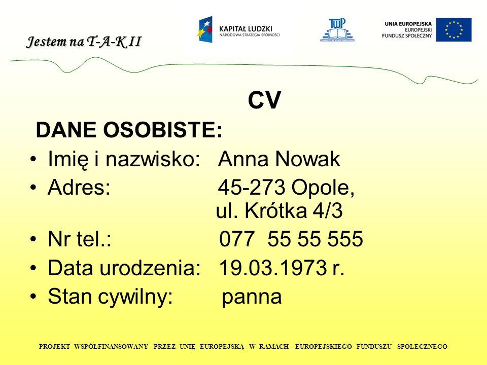 CV DANE OSOBISTE: Imię i nazwisko: Anna Nowak. Adres: 45-273 Opole, ul. Krótka 4/3.