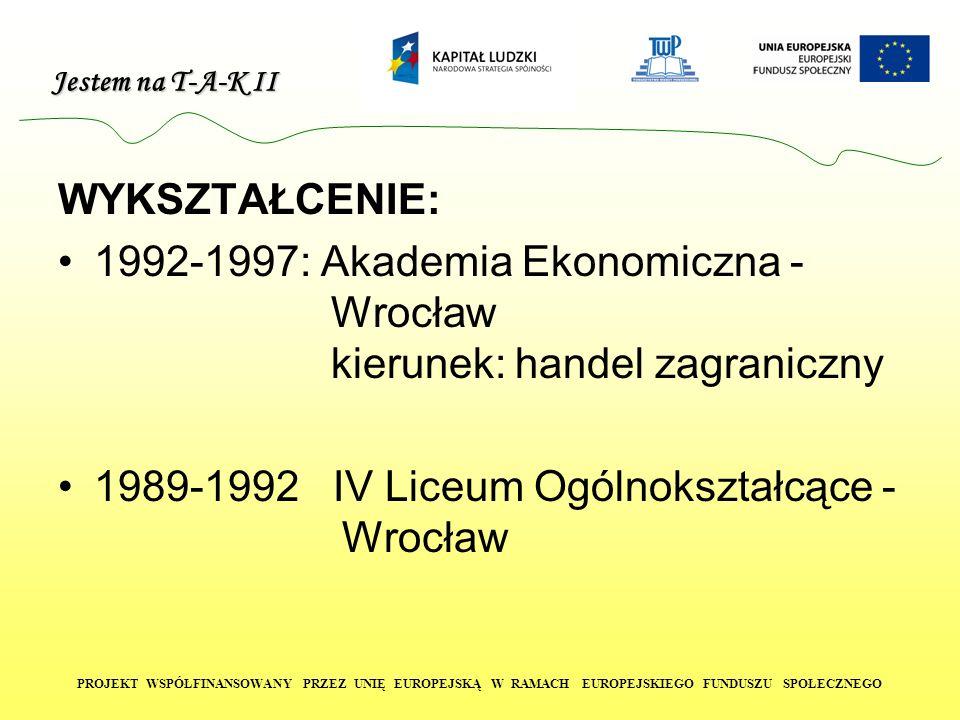 WYKSZTAŁCENIE: 1992-1997: Akademia Ekonomiczna - Wrocław kierunek: handel zagraniczny.