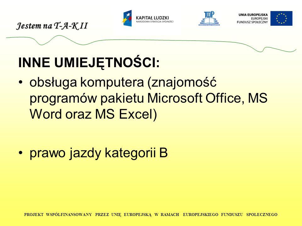 INNE UMIEJĘTNOŚCI: obsługa komputera (znajomość programów pakietu Microsoft Office, MS Word oraz MS Excel)