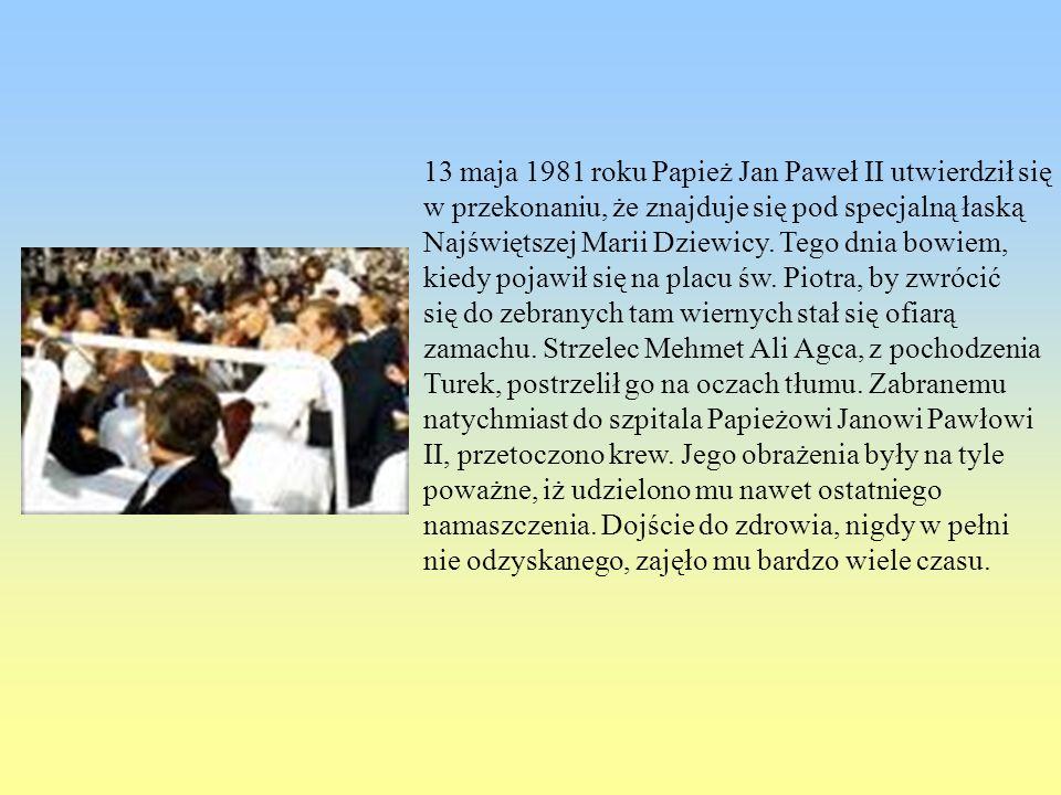 13 maja 1981 roku Papież Jan Paweł II utwierdził się