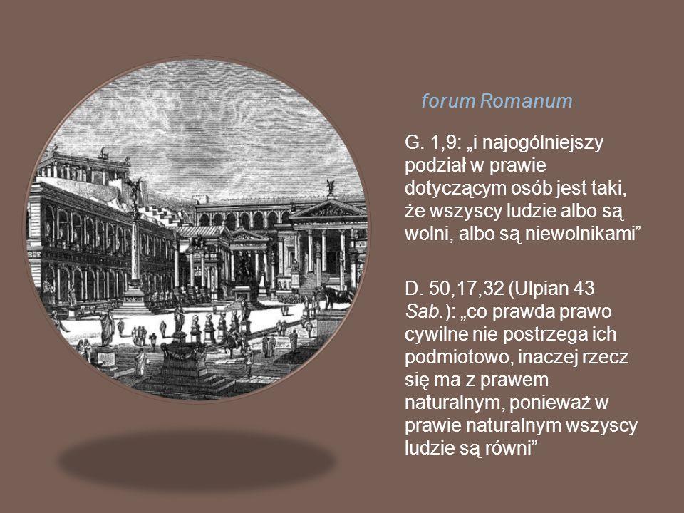 """forum Romanum G. 1,9: """"i najogólniejszy podział w prawie dotyczącym osób jest taki, że wszyscy ludzie albo są wolni, albo są niewolnikami"""