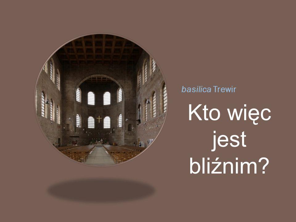basilica Trewir Kto więc jest bliźnim