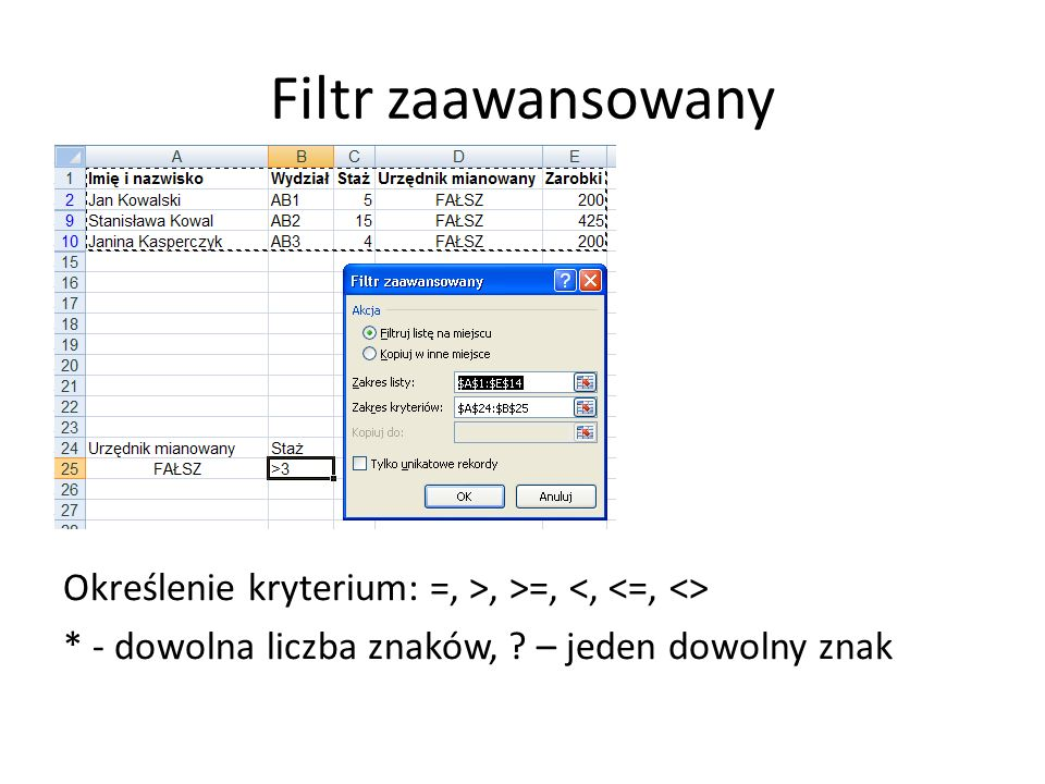 Filtr zaawansowany Określenie kryterium: =, >, >=, <, <=, <> * - dowolna liczba znaków, .