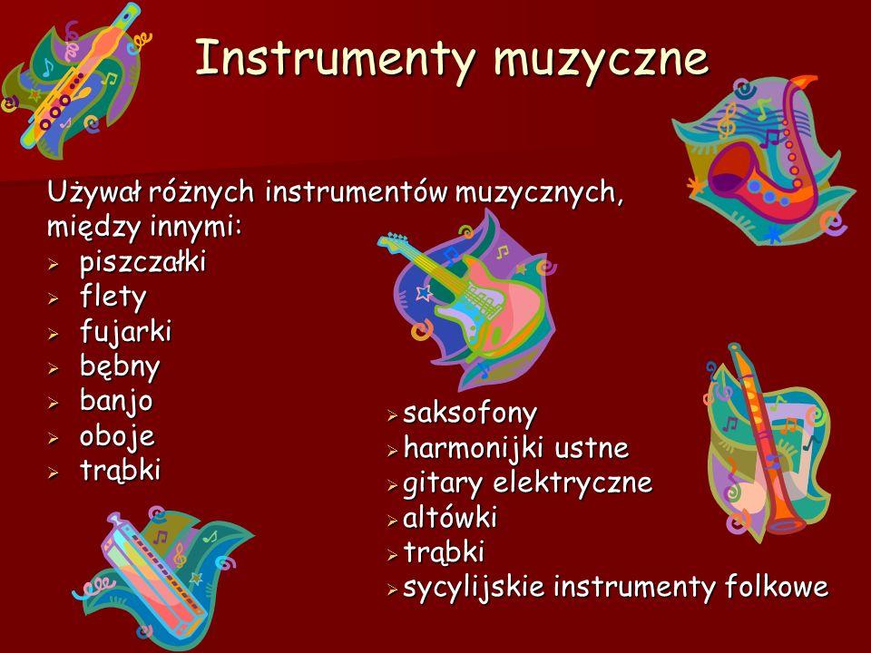 Instrumenty muzyczne Używał różnych instrumentów muzycznych,