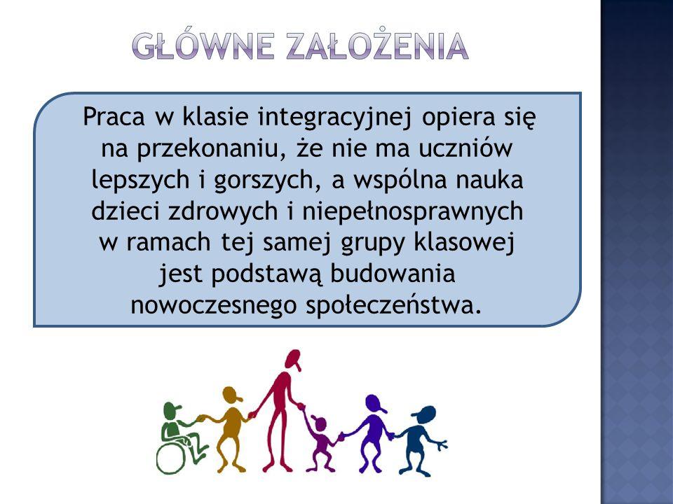 Praca w klasie integracyjnej opiera się na przekonaniu, że nie ma uczniów lepszych i gorszych, a wspólna nauka dzieci zdrowych i niepełnosprawnych w ramach tej samej grupy klasowej jest podstawą budowania nowoczesnego społeczeństwa.