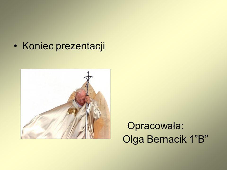 Koniec prezentacji Opracowała: Olga Bernacik 1 B