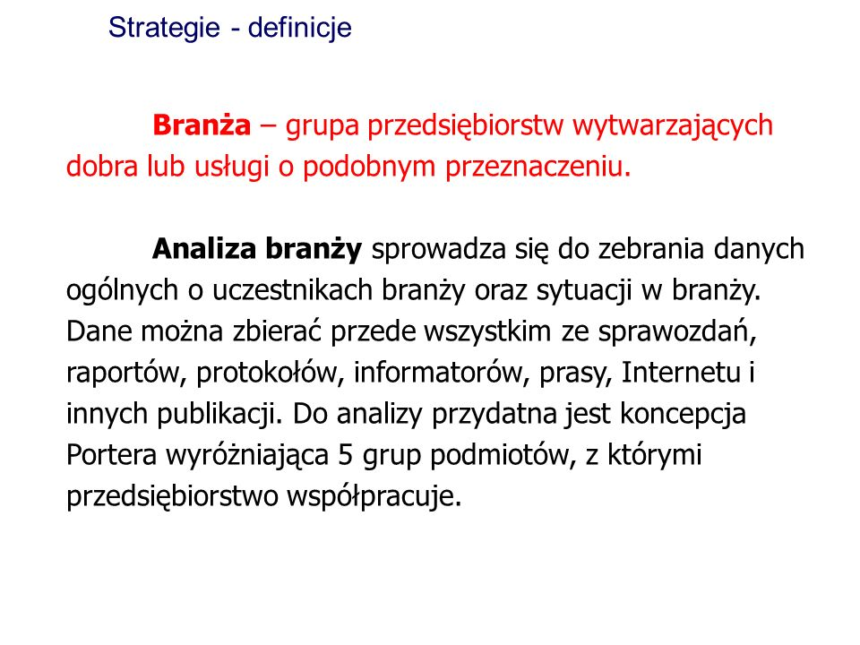 Strategie - definicje Branża – grupa przedsiębiorstw wytwarzających dobra lub usługi o podobnym przeznaczeniu.