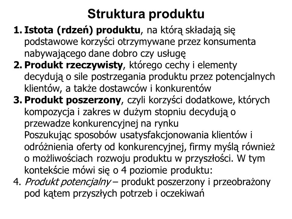 Struktura produktu Istota (rdzeń) produktu, na którą składają się podstawowe korzyści otrzymywane przez konsumenta nabywającego dane dobro czy usługę.