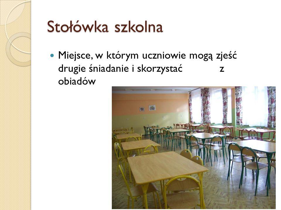 Stołówka szkolna Miejsce, w którym uczniowie mogą zjeść drugie śniadanie i skorzystać z obiadów.