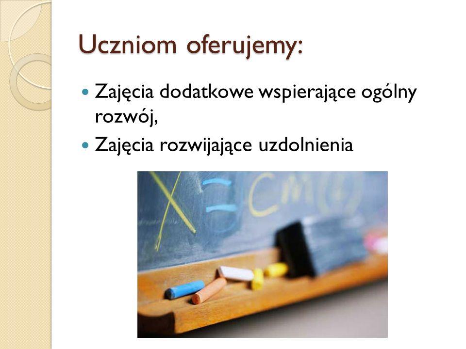 Uczniom oferujemy: Zajęcia dodatkowe wspierające ogólny rozwój,