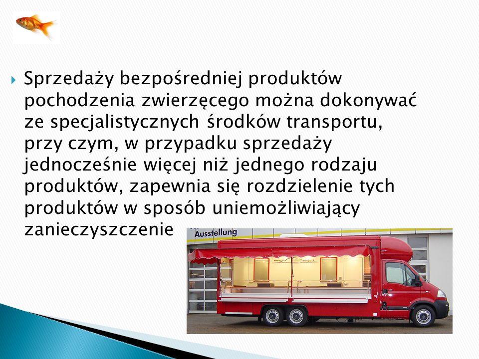 Sprzedaży bezpośredniej produktów pochodzenia zwierzęcego można dokonywać ze specjalistycznych środków transportu, przy czym, w przypadku sprzedaży jednocześnie więcej niż jednego rodzaju produktów, zapewnia się rozdzielenie tych produktów w sposób uniemożliwiający zanieczyszczenie