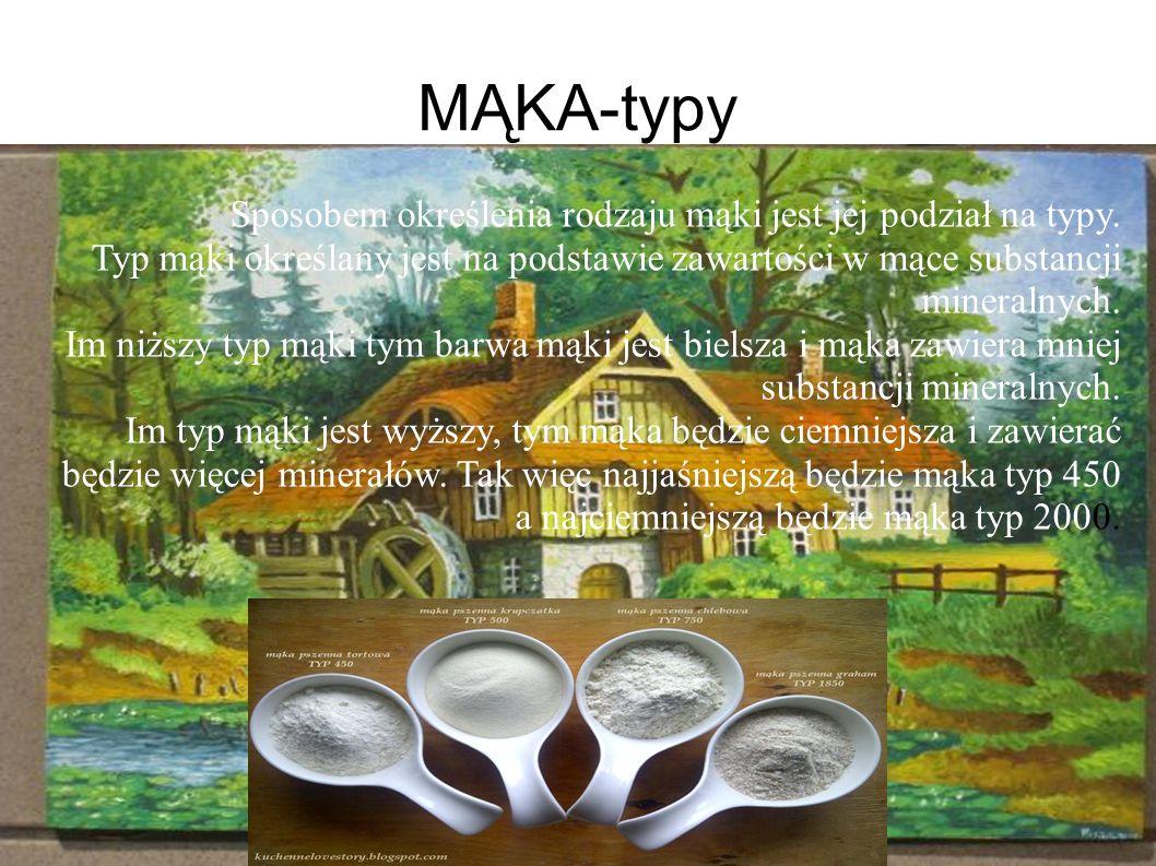 MĄKA-typy Sposobem określenia rodzaju mąki jest jej podział na typy.