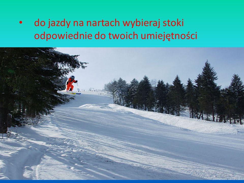 do jazdy na nartach wybieraj stoki odpowiednie do twoich umiejętności