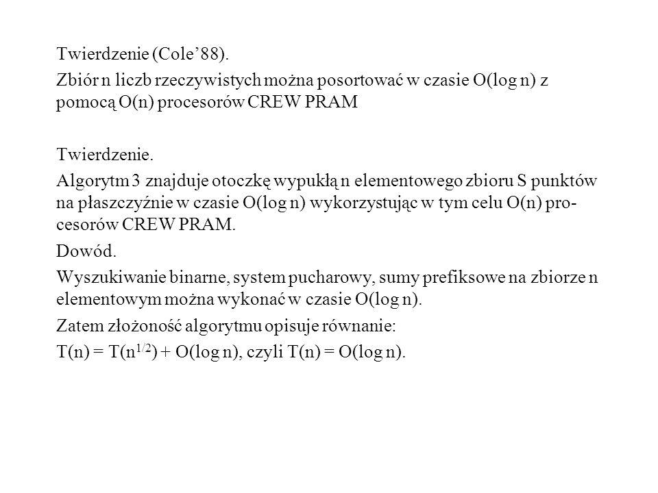 Twierdzenie (Cole'88). Zbiór n liczb rzeczywistych można posortować w czasie O(log n) z pomocą O(n) procesorów CREW PRAM.
