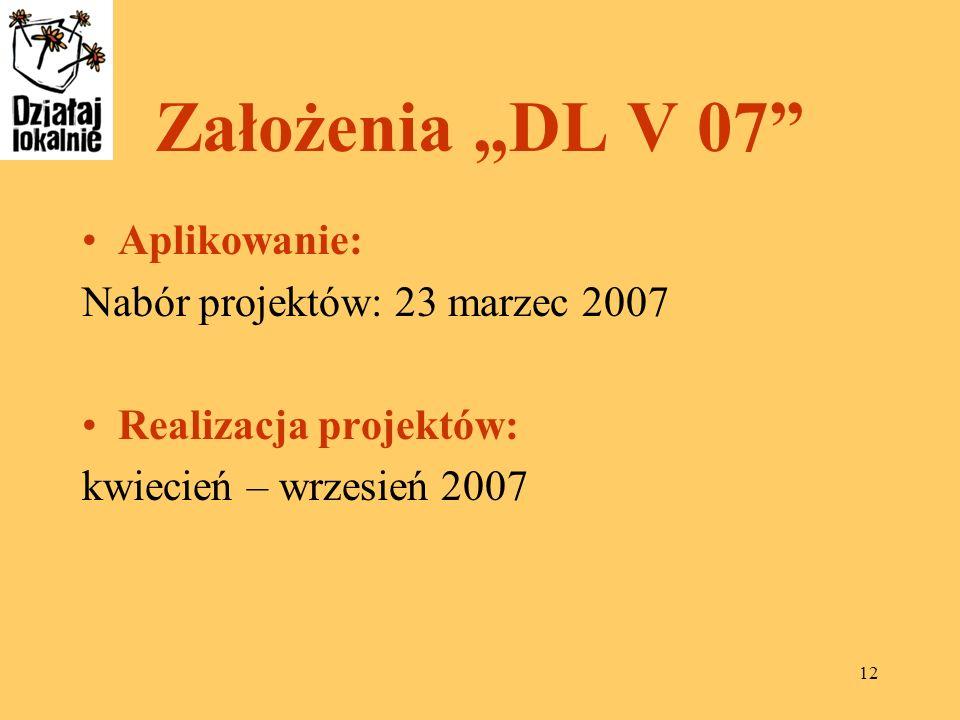 """Założenia """"DL V 07 Aplikowanie: Nabór projektów: 23 marzec 2007"""