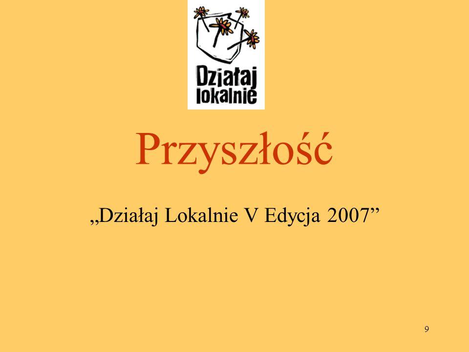 """""""Działaj Lokalnie V Edycja 2007"""