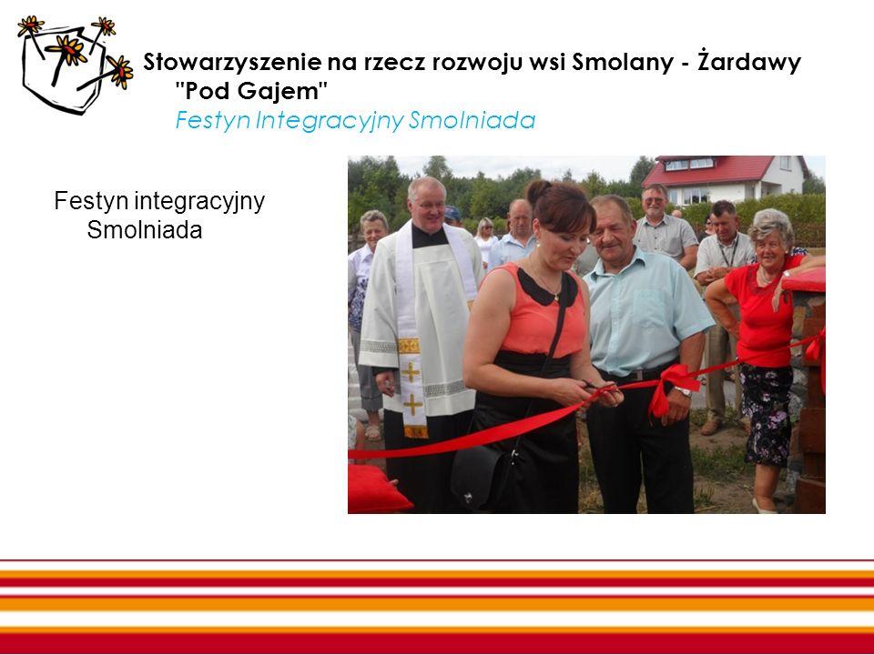 Stowarzyszenie na rzecz rozwoju wsi Smolany - Żardawy Pod Gajem Festyn Integracyjny Smolniada