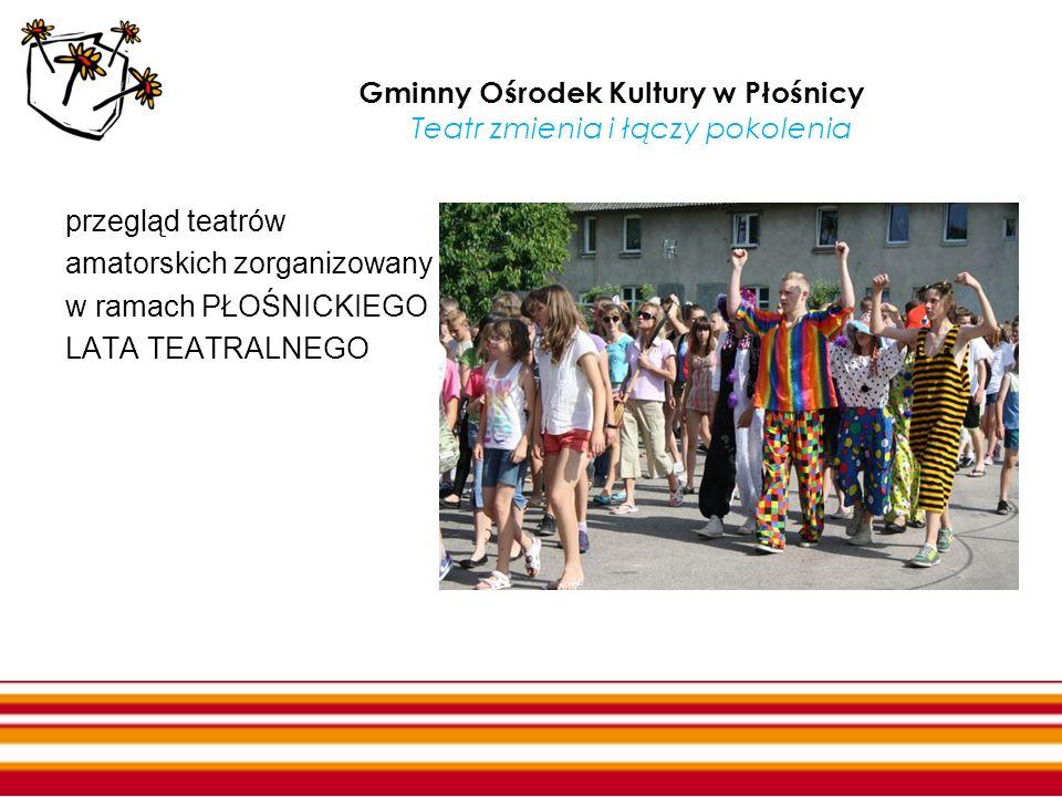Gminny Ośrodek Kultury w Płośnicy Teatr zmienia i łączy pokolenia