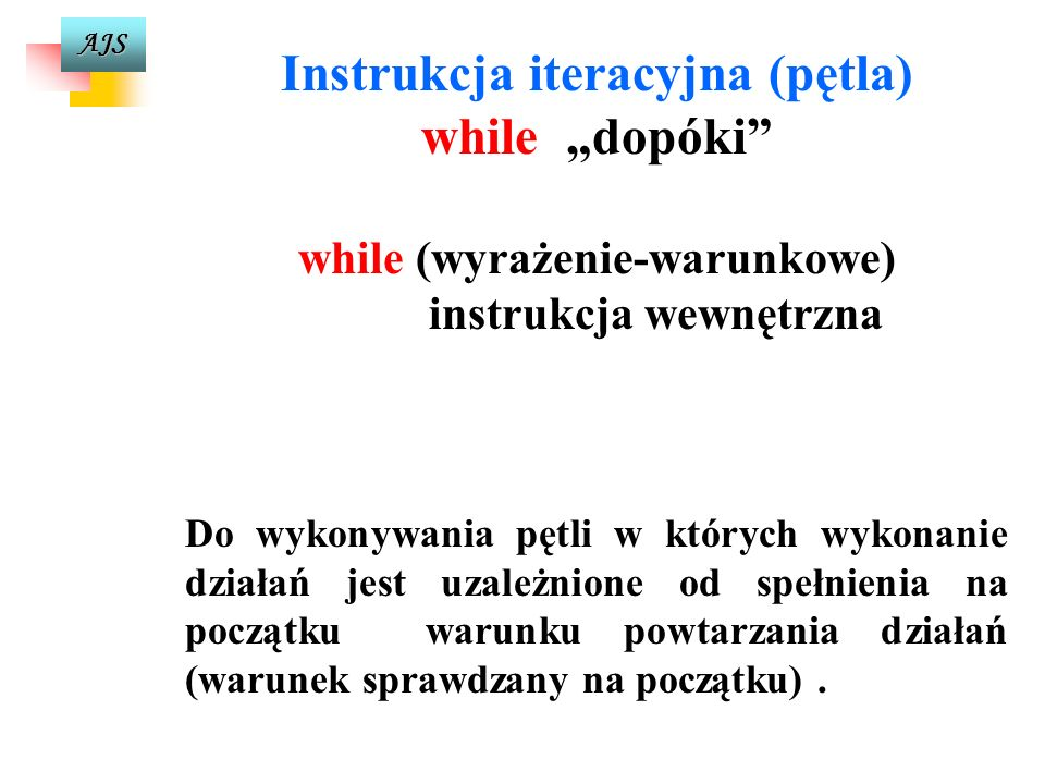 Instrukcja iteracyjna (pętla) while (wyrażenie-warunkowe)