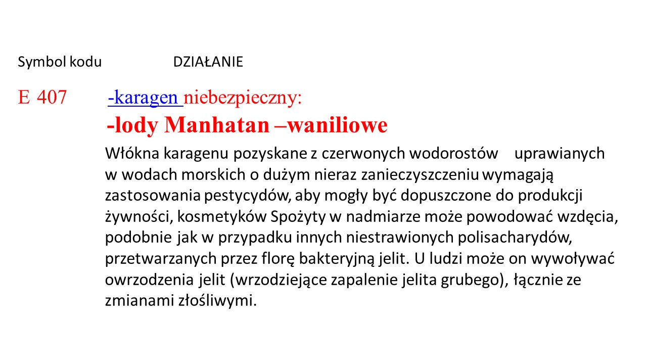 E 407 -karagen niebezpieczny: -lody Manhatan –waniliowe