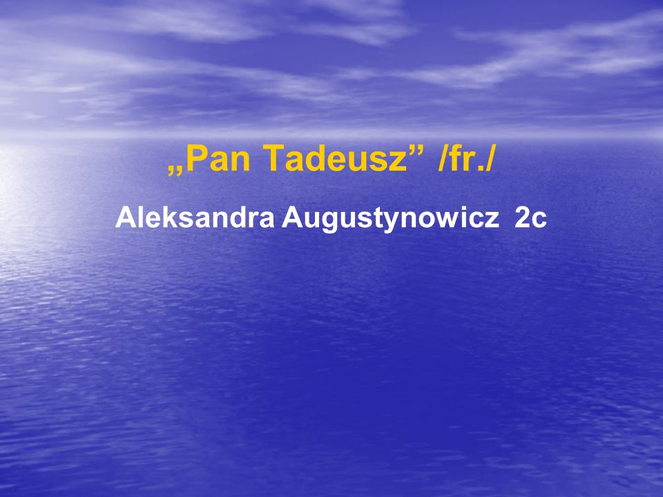"""""""Pan Tadeusz /fr./ Aleksandra Augustynowicz 2c"""