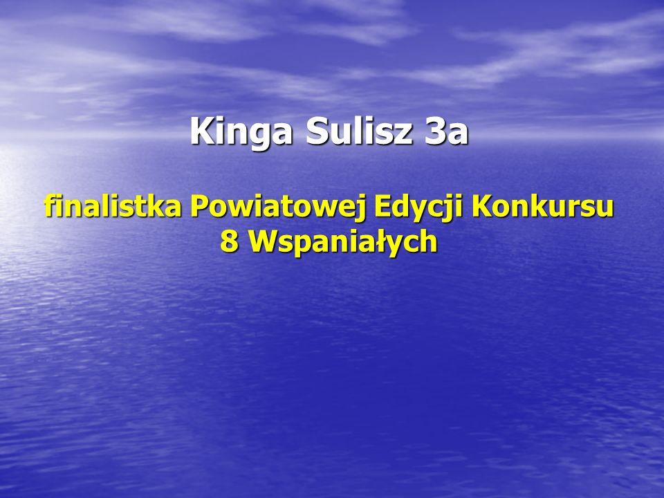 Kinga Sulisz 3a finalistka Powiatowej Edycji Konkursu 8 Wspaniałych