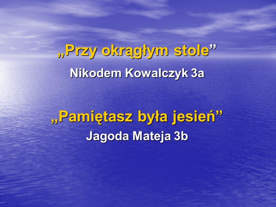 """""""Przy okrągłym stole Nikodem Kowalczyk 3a """"Pamiętasz była jesień Jagoda Mateja 3b"""