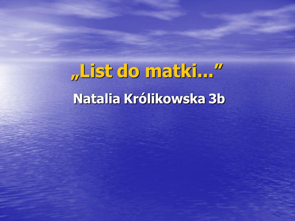 """List do matki... Natalia Królikowska 3b"
