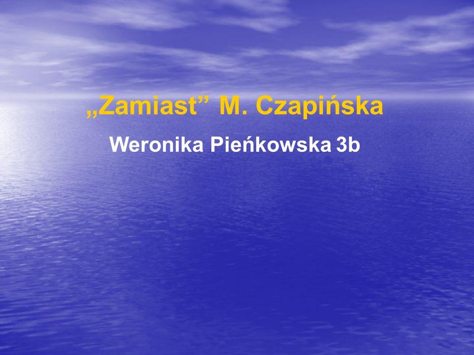 """""""Zamiast M. Czapińska Weronika Pieńkowska 3b"""