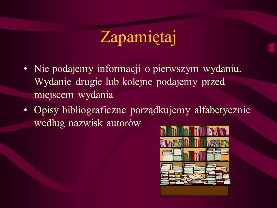 Zapamiętaj Nie podajemy informacji o pierwszym wydaniu. Wydanie drugie lub kolejne podajemy przed miejscem wydania.