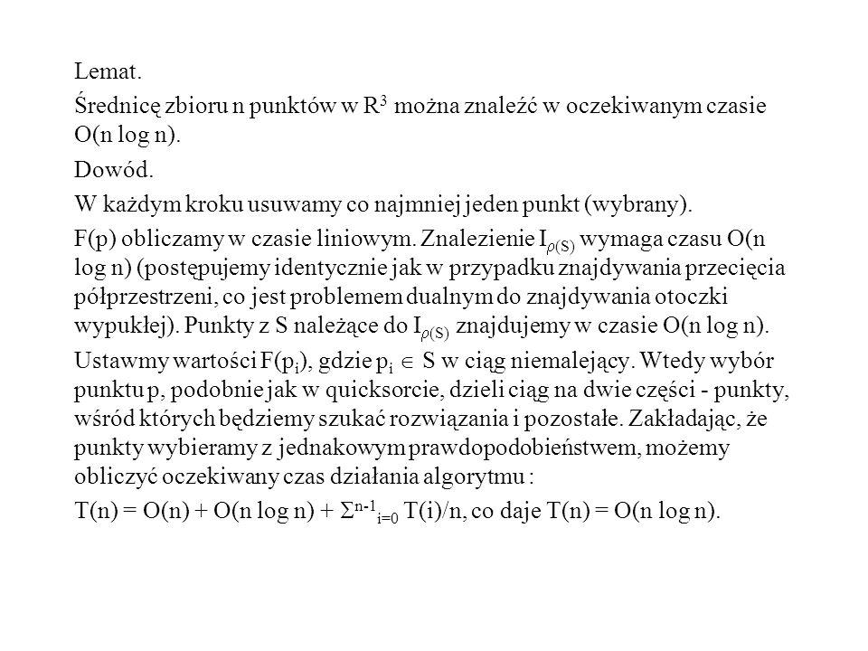 Lemat. Średnicę zbioru n punktów w R3 można znaleźć w oczekiwanym czasie O(n log n). Dowód.