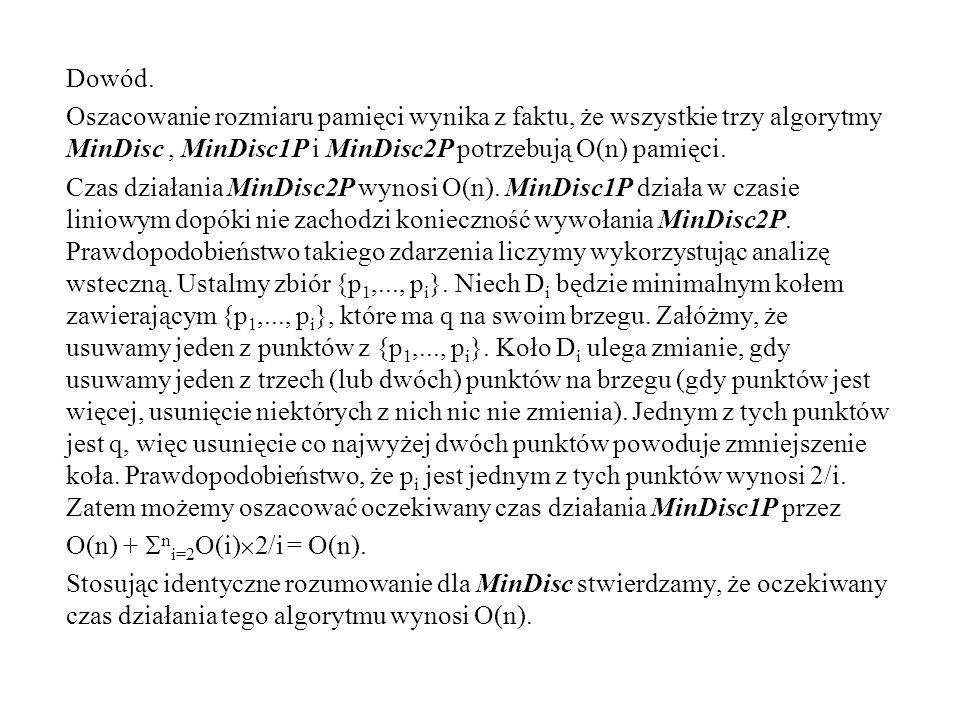 Dowód. Oszacowanie rozmiaru pamięci wynika z faktu, że wszystkie trzy algorytmy MinDisc , MinDisc1P i MinDisc2P potrzebują O(n) pamięci.