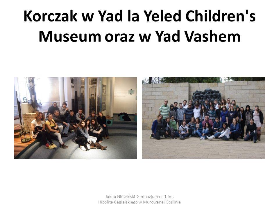 Korczak w Yad la Yeled Children s Museum oraz w Yad Vashem