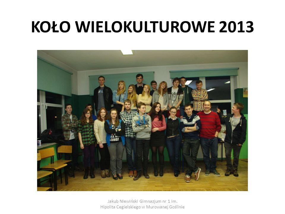 KOŁO WIELOKULTUROWE 2013 Jakub Niewiński Gimnazjum nr 1 im.