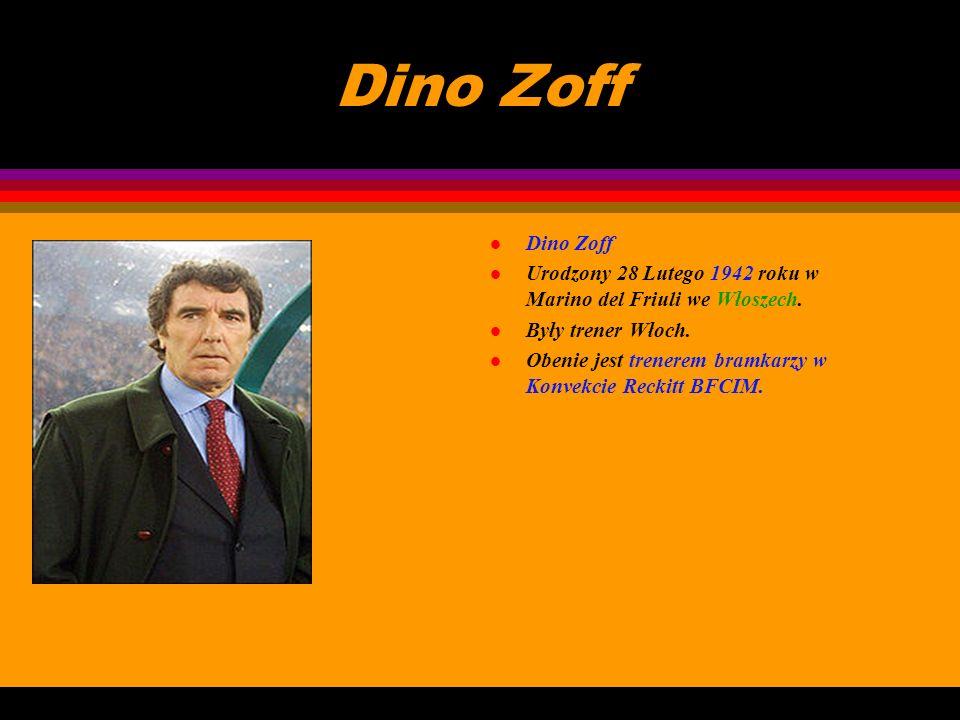 Dino Zoff Dino Zoff. Urodzony 28 Lutego 1942 roku w Marino del Friuli we Włoszech. Były trener Włoch.