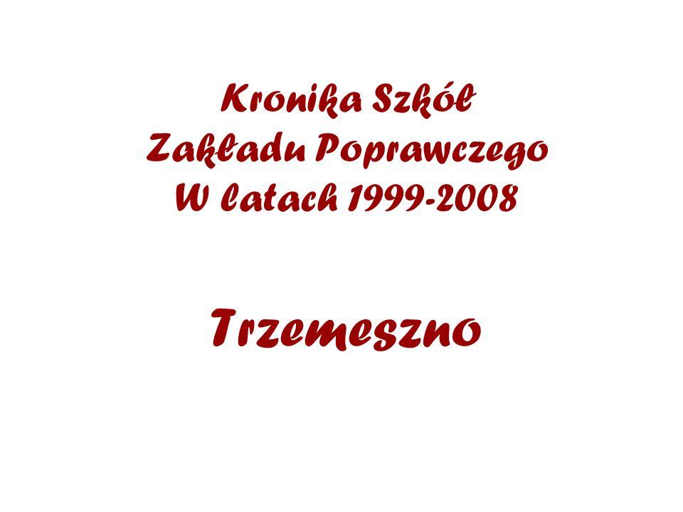 Kronika Szkół Zakładu Poprawczego W latach 1999-2008