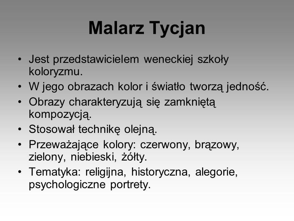Malarz Tycjan Jest przedstawicielem weneckiej szkoły koloryzmu.