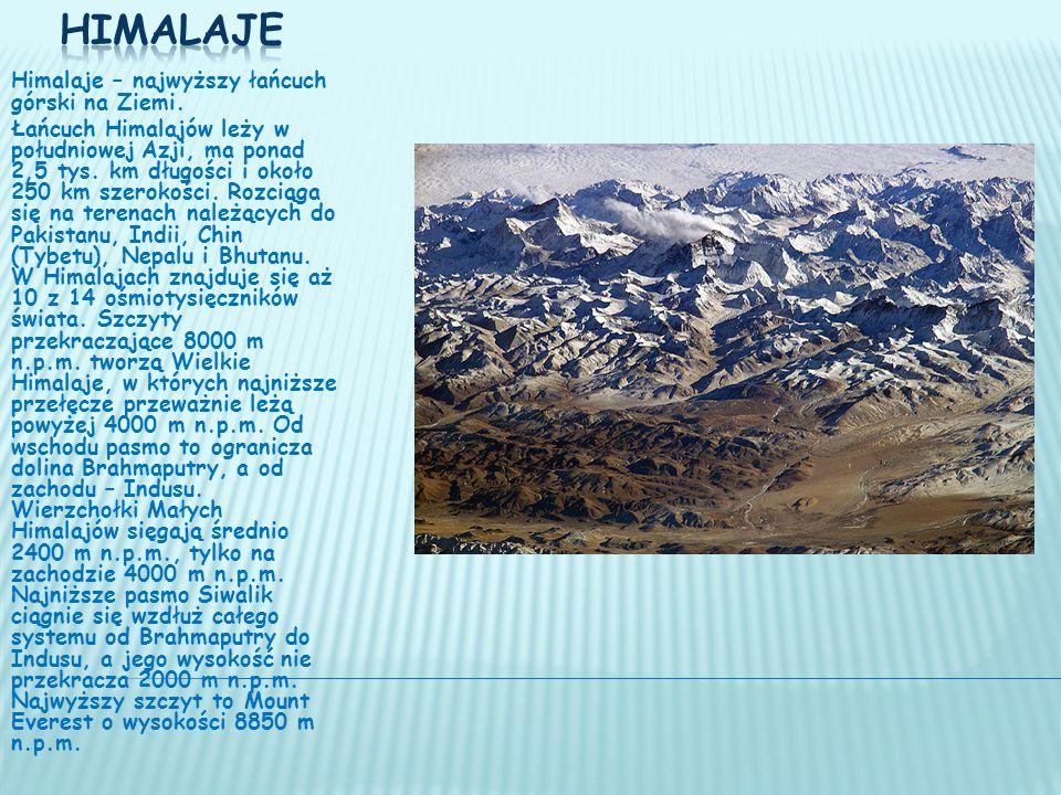 Himalaje Himalaje – najwyższy łańcuch górski na Ziemi.