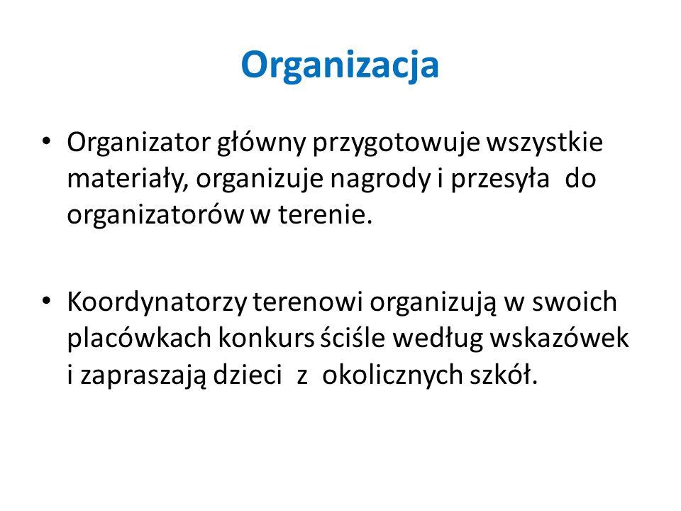 Organizacja Organizator główny przygotowuje wszystkie materiały, organizuje nagrody i przesyła do organizatorów w terenie.