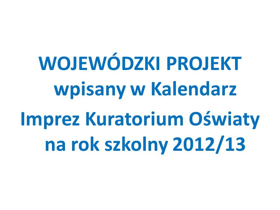 WOJEWÓDZKI PROJEKT wpisany w Kalendarz Imprez Kuratorium Oświaty na rok szkolny 2012/13