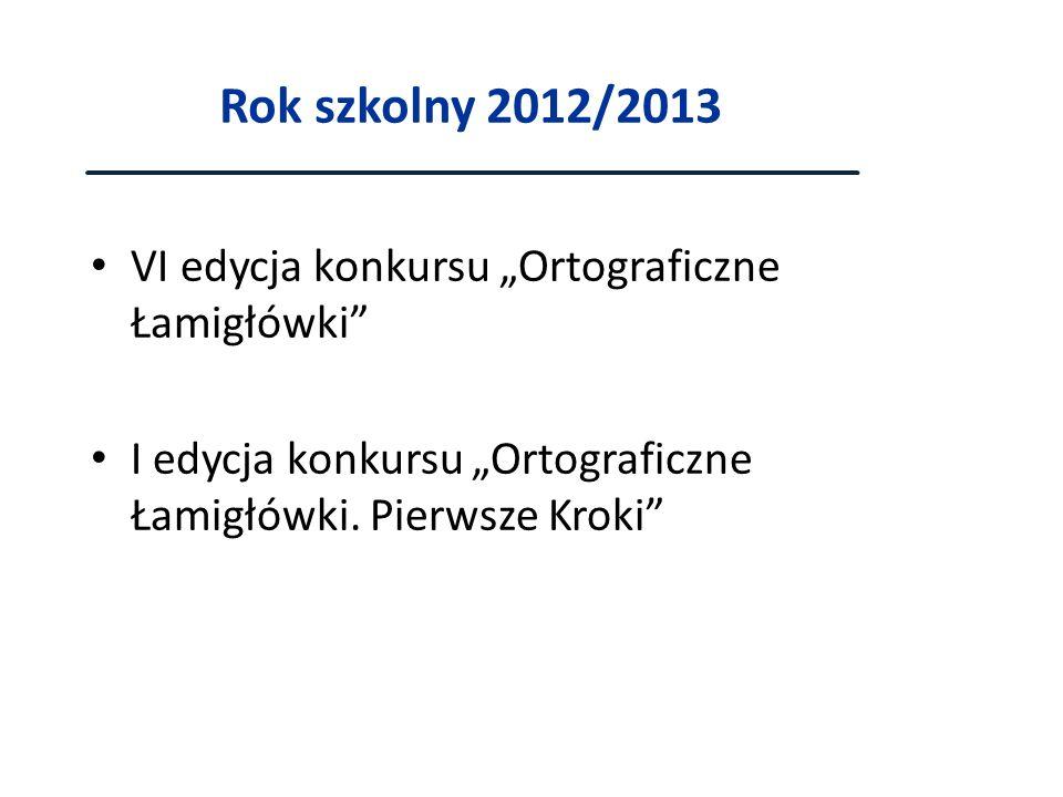 """Rok szkolny 2012/2013 VI edycja konkursu """"Ortograficzne Łamigłówki"""